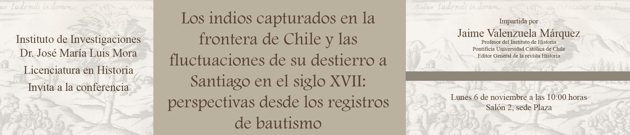 Conferencia Los indios capturados en la frontera de Chile y las fluctuaciones de su destierro a Santiago en el siglo XVII: perspectivas desde los registros de bautismo