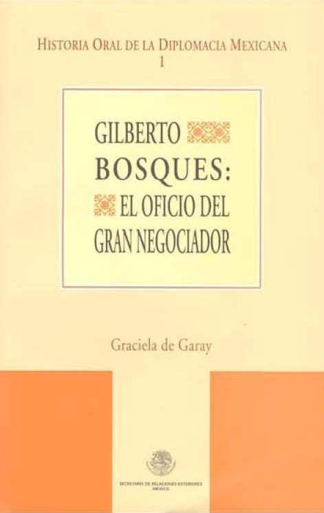 Graciela de Garay Gilberto Bosques: El oficio del gran negociador